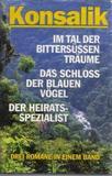 Im Tal der bittersüssen Träume / Das Schloss der blauen Vögel / Der Heiratsspezialist