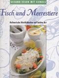 Fisch und Meerestiere: Kulinarische Köstlichkeiten auf leichte Art (Gesund Essen mit Genuss)