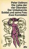 Die Liebe der vier Obersten / Der unbekannte Soldat und seine Frau.