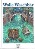 Wolle Waschbär. ( Ab 6 J.). Die Erlebnisse von Wolle Waschbär und dem Grizzly Onkel Gerrit