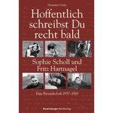 Hoffentlich schreibst Du recht bald - Sophie Scholl und Fritz Hartnagel - Eine Freundschaft 1937-1943