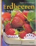 Erdbeeren - 70 köstliche Rezepte