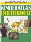 Kinderatlas der Tierwelt Die Welt entdecken